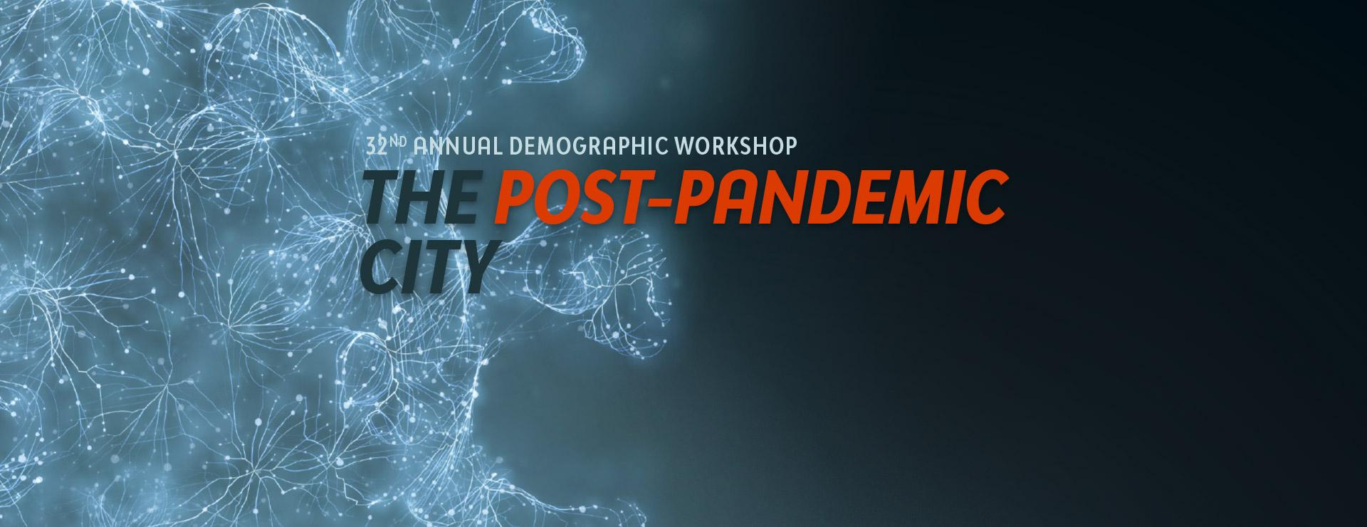 32nd Annual Demographic Workshop- The Post Pandemic City