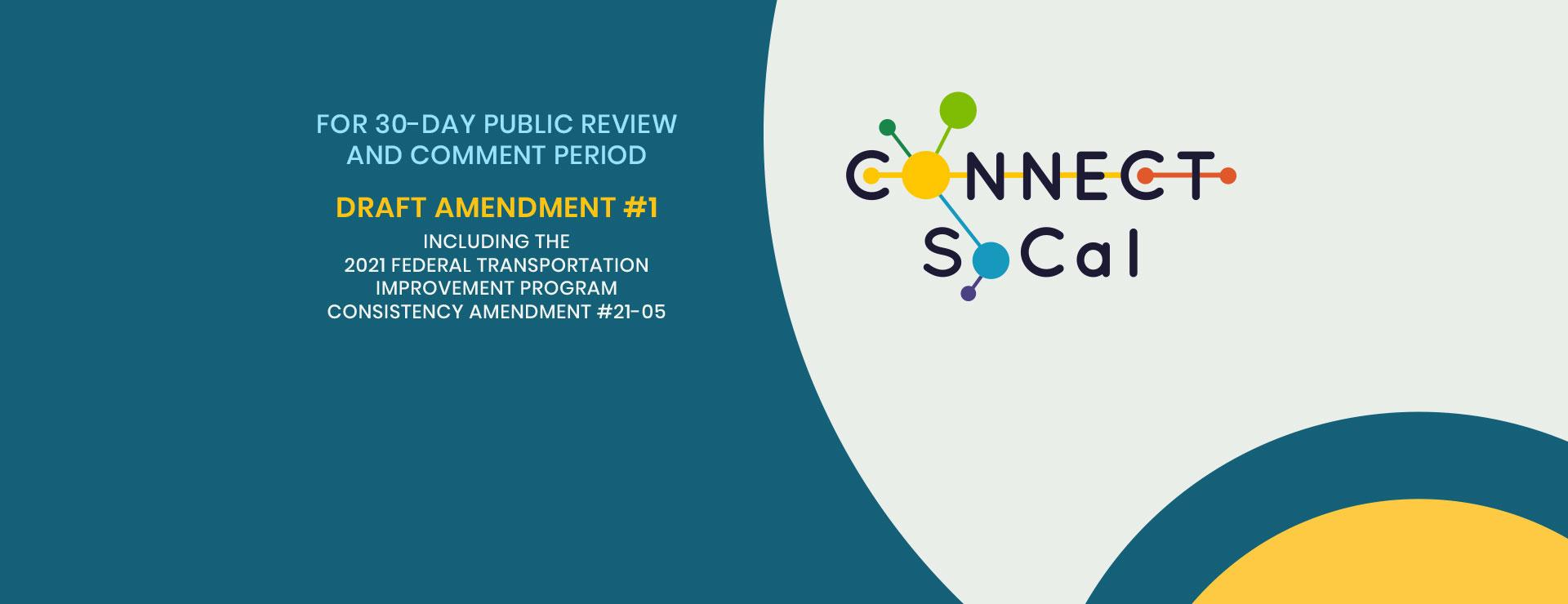 Draft Connect SoCal Amendment #1 and 2021 FTIP Consistency Amendment #21-05