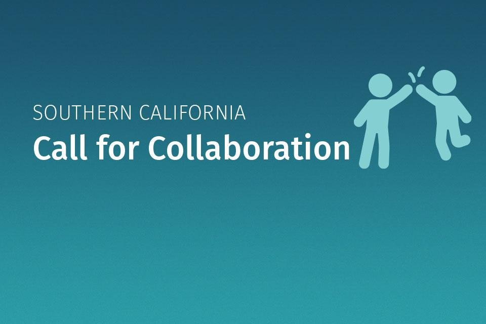 Southern California Call for Collaboration